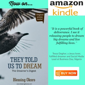 https://www.amazon.com/They-Told-Us-Dream-Dreamers-ebook/dp/B077MLT25L/ref=sr_1_1?ie=UTF8&qid=1511783634&sr=8-1&keywords=they+told+us+to+dream+blessing+okoro